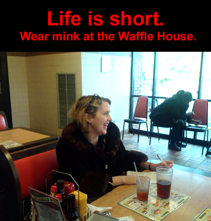 Waffle House with Fur - Life is short